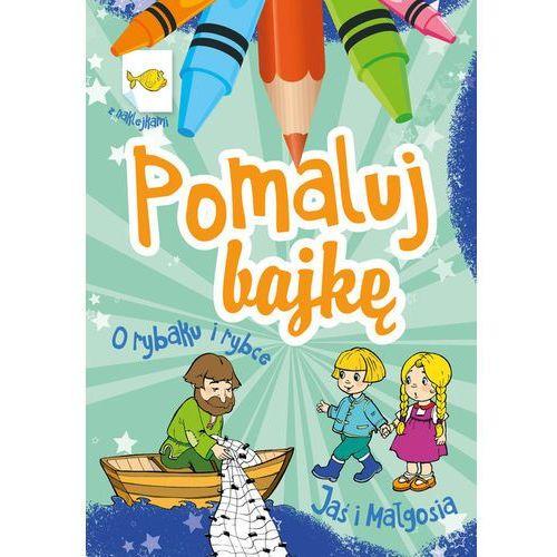 Książki dla dzieci, Pomaluj bajkę. O rybaku i rybce. Jaś i Małgosia (opr. miękka)