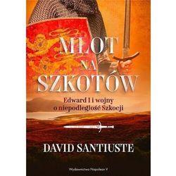 Młot na szkotów. edward i i wojny o niepodległość - david santiuste (opr. twarda)