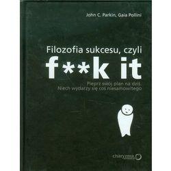 Filozofia sukcesu, czyli f**k it (opr. broszurowa)