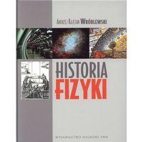 Fizyka, Historia fizyki Od czasów najdawniejszych do współczesności (opr. twarda)
