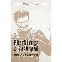 E-booki, Przestępca z zasadami. Biografia subiektywna - Philippe Jaenada
