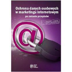 Ochrona Danych Osobowych w marketingu internetowym po zmianie przepisów - Dostawa 0 zł (opr. miękka)