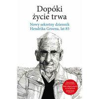 E-booki, Dopóki życie trwa. Nowy sekretny dziennik Hendrika Groena, lat 85 - Hendrik Groen