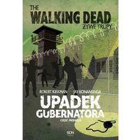 Książki kryminalne, sensacyjne i przygodowe, The Walking Dead. Żywe Trupy. Upadek Gubernatora. Część 1 - Robert Kirkman - ebook