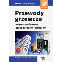 Przewody grzewcze - ochrona obiektów przed śniegiem i mrozem - Janusz Strzyżewski