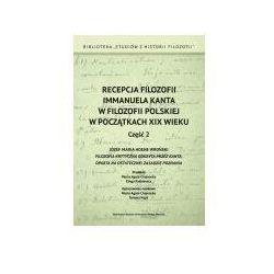 Recepcja filozofii Immanuela Kanta w filozofii polskiej w poczatkach XIX wieku Część 2 - Wysyłka od 3,99 (opr. miękka)