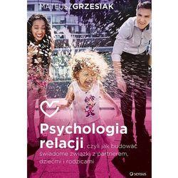 Psychologia relacji, czyli jak budować świadome związki z partnerem, dziećmi i rodzicami (opr. twarda)