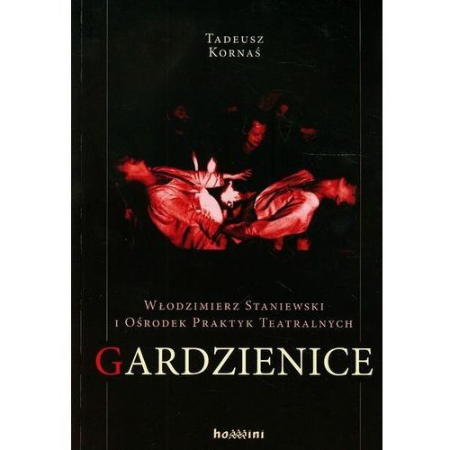 Pozostałe książki, Włodzimierz Staniewski i Ośrodek Praktyk Teatralnych Gardzienice (opr. miękka)