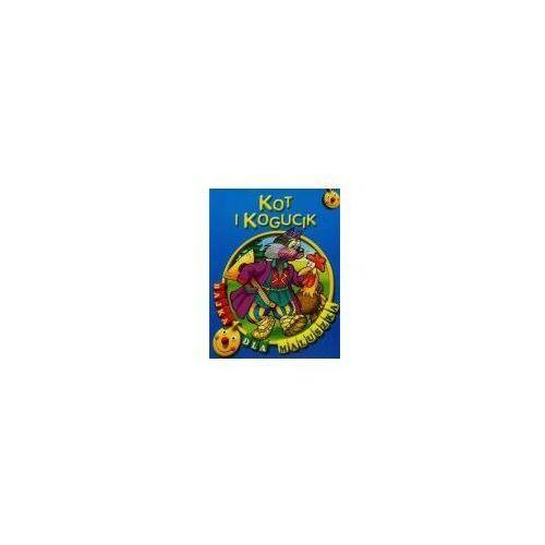 Książki dla dzieci, Kot i kogucik. Bajka dla maluszka (opr. broszurowa)