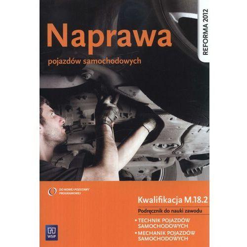 Biblioteka motoryzacji, Naprawa pojazdów samochodowych Kwalifikacja M.18.2 Podręcznik do nauki zawodu (opr. miękka)