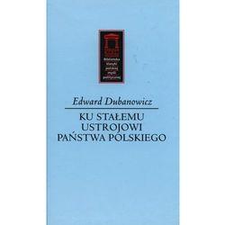Ku stałemu ustrojowi państwa polskiego (opr. twarda)