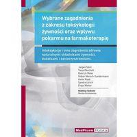 Książki medyczne, Wybrane zagadnienia z zakresu toksykologii żywności oraz wpływu pokarmu na farmakoterapię (opr. miękka)