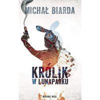 Książki kryminalne, sensacyjne i przygodowe, Królik w lunaparku - Biarda Michał (opr. miękka)