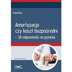 Amortyzacja czy koszt bezpośredni – 36 odpowiedzi na pytania - Paweł Muż - ebook