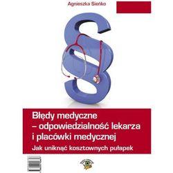 Błędy medyczne - odpowiedzialność prawna lekarza i placówki medycznej. Jak uniknąć kosztownych pułapek - Agnieszka Sieńko