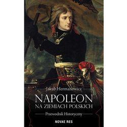 Napoleon na ziemiach polskich. Przewodnik historyczny - Jakub Hermanowicz (EPUB)