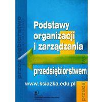 Biblioteka biznesu, Podstawy organizacji i zarządzania przedsiębiorstwem (opr. miękka)