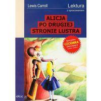 Lektury szkolne, ALICJA PO DRUGIEJ STRONIE LUSTRA LEKTURA Z OPRACOWANIEM (opr. miękka)