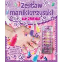 Książki dla dzieci, Ale zabawa! Zestaw manikiurzystki (opr. broszurowa)