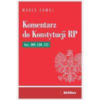 Biblioteka biznesu, Komentarz do konstytucji rp art. 109, 110, 111 - marek chmaj (opr. broszurowa)