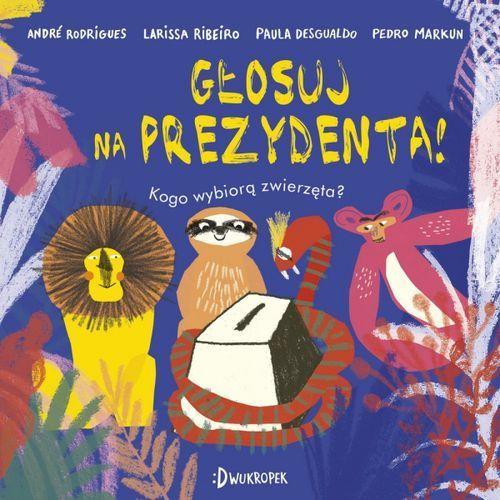 Książki dla dzieci, Głosuj na prezydenta! Kogo wybiorą zwierzęta? (opr. twarda)