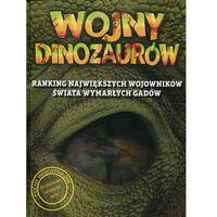 Literatura młodzieżowa, Wojny dinozaurów Ranking największych wojowników świata wymarłych gadów (opr. twarda)