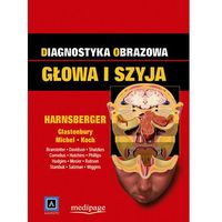 Książki o zdrowiu, medycynie i urodzie, Diagnostyka obrazowa. Głowa i szyja. red. H. Ric Harnsberger (Diagnostic Imaging. Head&Neck)