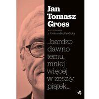 E-booki, ...bardzo dawno temu, mniej więcej w zeszły piątek... - Jan Tomasz Gross, Aleksandra Pawlicka (EPUB)