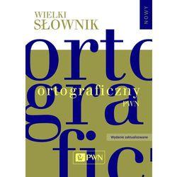 Wielki słownik ortograficzny PWN z zasadami pisowni i interpunkcji. - Praca zbiorowa (opr. twarda)