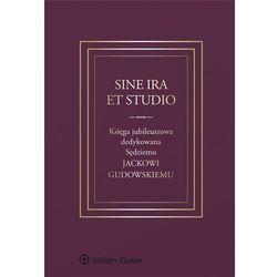Sine ira et studio. Księga jubileuszowa dedykowana Sędziemu Jackowi Gudowskiemu
