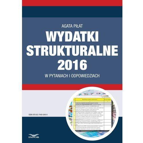 E-booki, Wydatki strukturalne 2016 w pytaniach i odpowiedziach - Agata Piłat