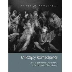 Milczący komedianci. Rzecz o Bohdanie Głuszczaku i Pantomimie Olsztyńskiej - PRUSIŃSKI TADEUSZ - książka (opr. twarda)