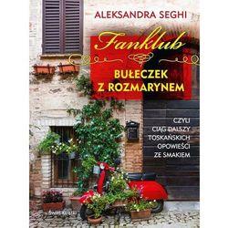 Fanklub bułeczek z rozmarynem, czyli ciąg dalszy toskańskich opowieści ze smakiem