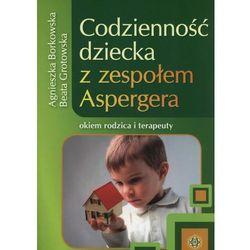 Codzienność dziecka z zespołem Aspergera okiem rodzica i terapeuty (opr. miękka)