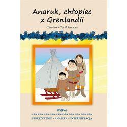 Anaruk, chłopiec z Grenlandii Czesława Centkiewicza. - Anna Milewska (opr. miękka)