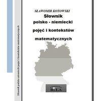 Matematyka, Słownik polsko-niemiecki pojęć i kontekstów matematycznych - Kotowski Sławomir (opr. miękka)