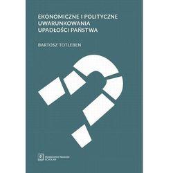 Ekonomiczne i polityczne uwarunkowania upadłości państwa - Bartosz Totleben - ebook