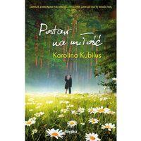 Literatura kobieca, obyczajowa, romanse, Postaw na miłość - Karolina Kubilus (opr. miękka)