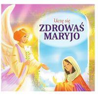 Książki dla dzieci, Uczę się Zdrowaś Maryjo - Opracowanie zbiorowe (opr. kartonowa)