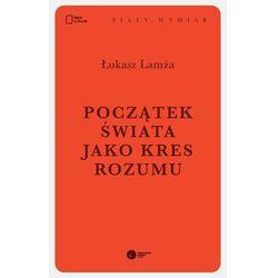 Początek świata jako kres rozumu - Łukasz Lamża - ebook