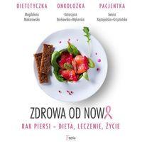 Książki medyczne, Zdrowa od nowa. Rak piersi-dieta, leczenie, życie - Magdalena Makarowska - ebook