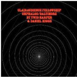 Harper, Twig & Higgs, Daniel - Clairaudience Fellowship Omphalos / Baltimore