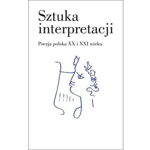 Literaturoznawstwo, Sztuka interpretacji. Poezja polska XX i XXI wieku (opr. twarda)