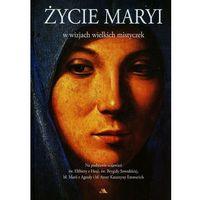 Pozostałe książki, Życie Maryi w wizjach wielkich mistyczek Na podsta - Jeśli zamówisz do 14:00, wyślemy tego samego dnia. Darmowa dostawa, już od 300 zł. (opr. twarda)