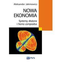 Biblioteka biznesu, Nowa ekonomia. Systemy złożone i homo compositus - Aleksander Jakimowicz (opr. miękka)