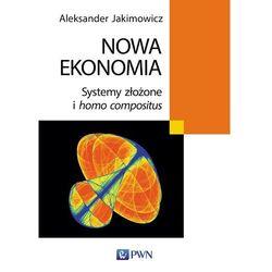 Nowa ekonomia. Systemy złożone i homo compositus - Aleksander Jakimowicz (opr. miękka)