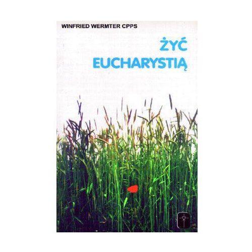 Książki religijne, Żyć Eucharystią (opr. miękka)