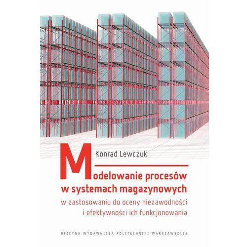 E-booki, Modelowanie procesów w systemach magazynowych w zastosowaniu do oceny niezawodności i efektywności ich funkcjonowania