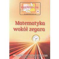 Matematyka, Miniatury matematyczne 24 Matematyka wokół zegara (opr. miękka)