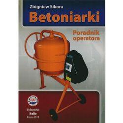 Betoniarki. Poradnik operatora - Zbigniew Sikora - książka (opr. broszurowa)